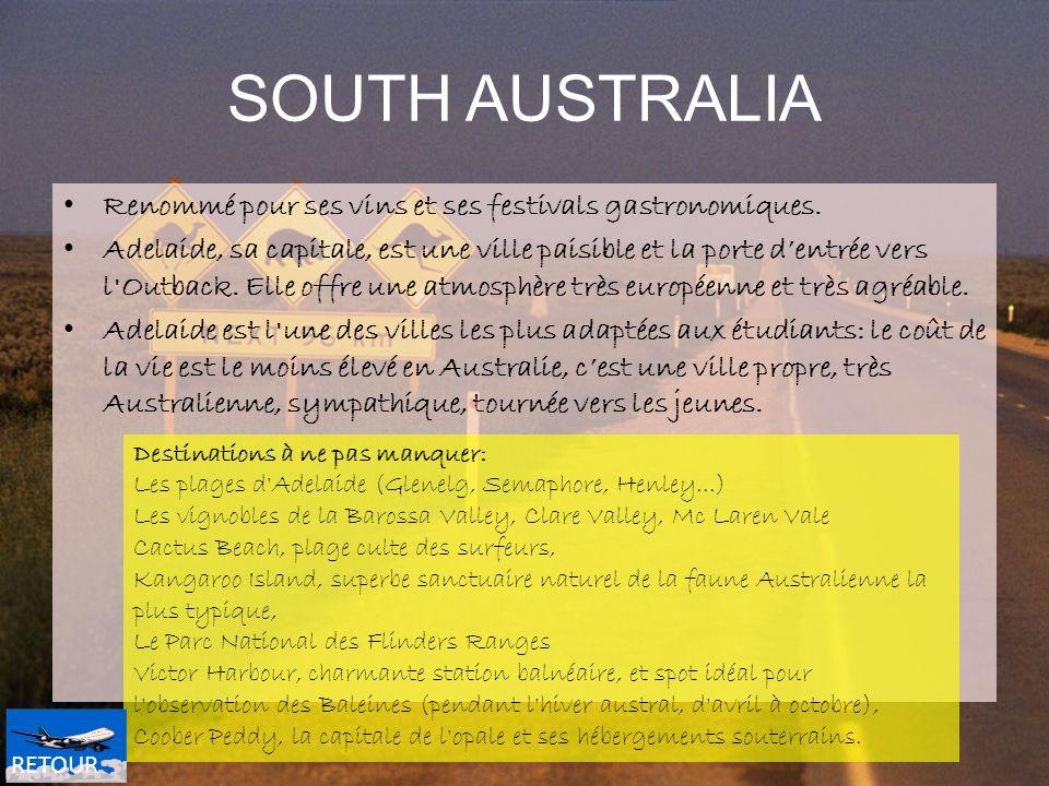 SOUTH AUSTRALIA Renommé pour ses vins et ses festivals gastronomiques. Adelaide, sa capitale, est une ville paisible et la porte dentrée vers l'Outbac