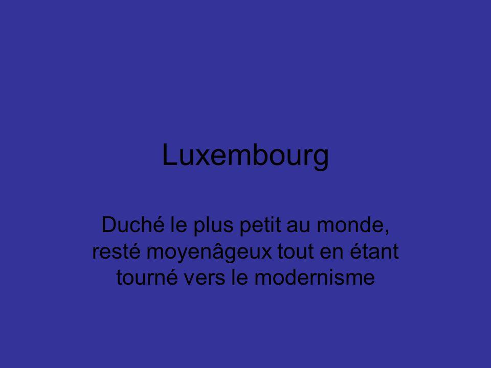 Luxembourg Duché le plus petit au monde, resté moyenâgeux tout en étant tourné vers le modernisme