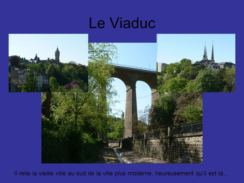 Le Viaduc Il relie la vieille ville au sud de la ville plus moderne, heureusement quil est là…