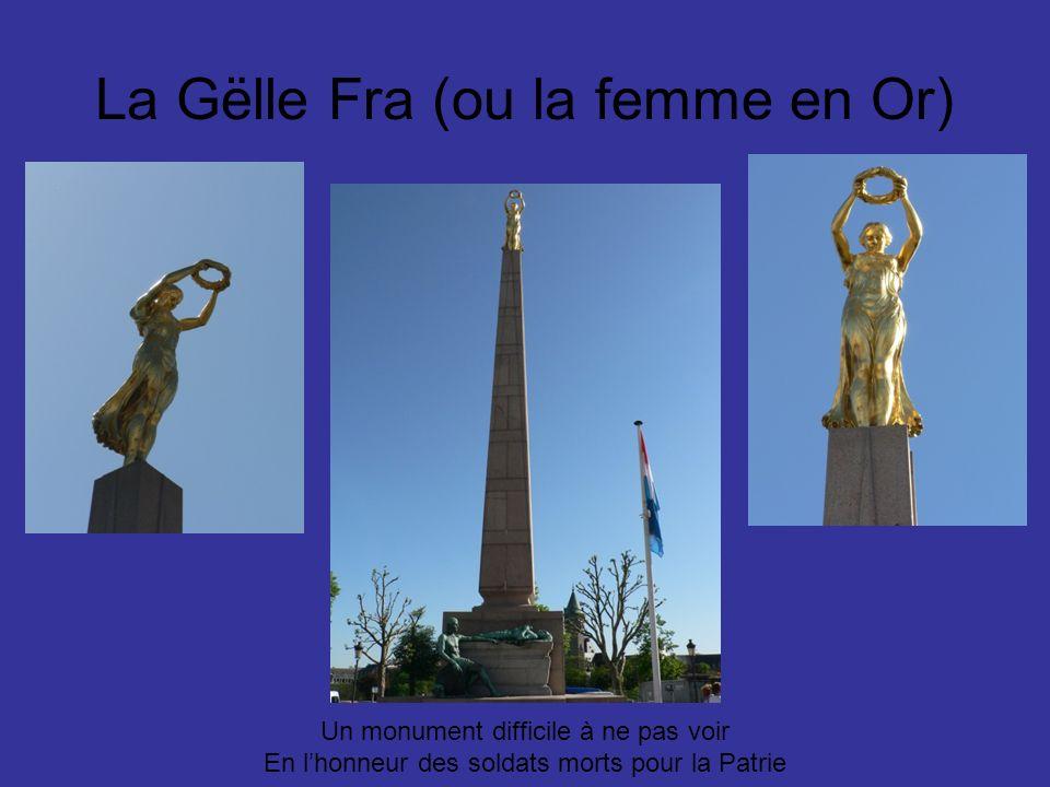 La Gëlle Fra (ou la femme en Or) Un monument difficile à ne pas voir En lhonneur des soldats morts pour la Patrie
