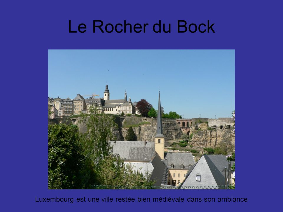 Le Rocher du Bock Une chose qui frappe, cest que cest super vert et que ça ne paraît pas super moderne, Entretenu, mais pas moderne comme ville, mais ça fait aussi son charme