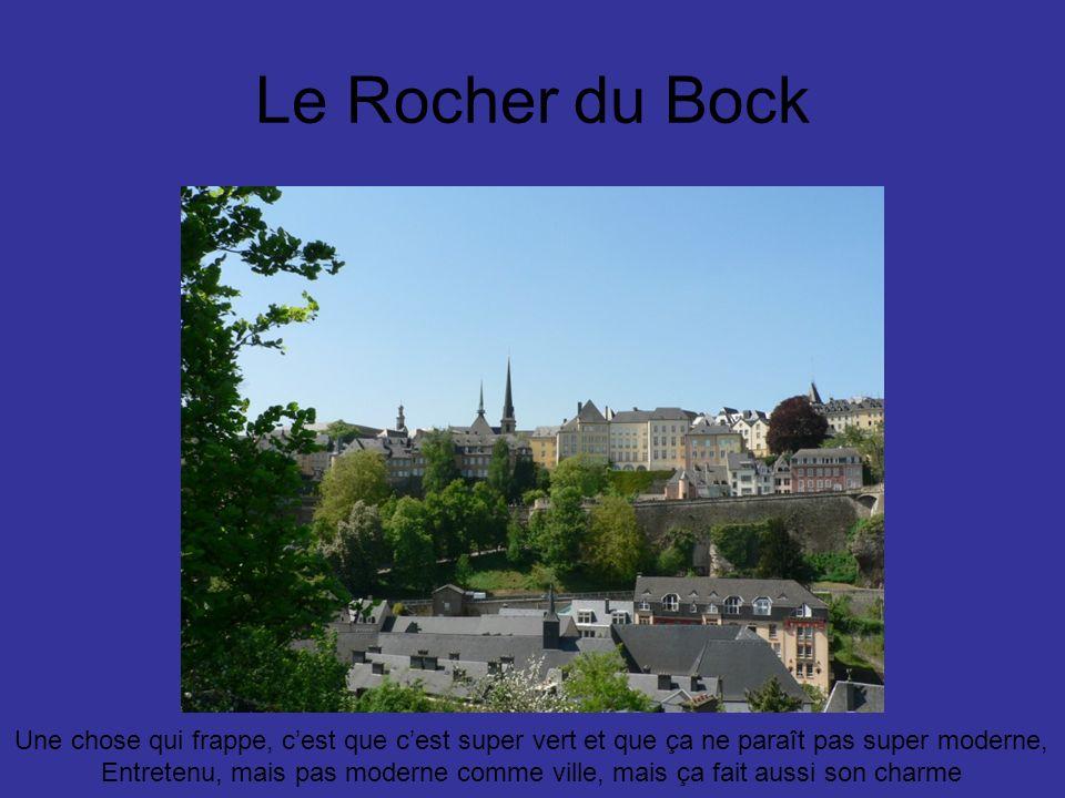 Le Rocher du Bock Une chose qui frappe, cest que cest super vert et que ça ne paraît pas super moderne, Entretenu, mais pas moderne comme ville, mais