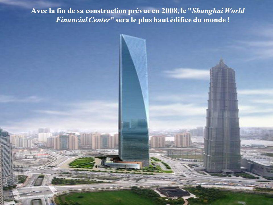 Avec la fin de sa construction prévue en 2008, le Shanghai World Financial Center sera le plus haut édifice du monde !