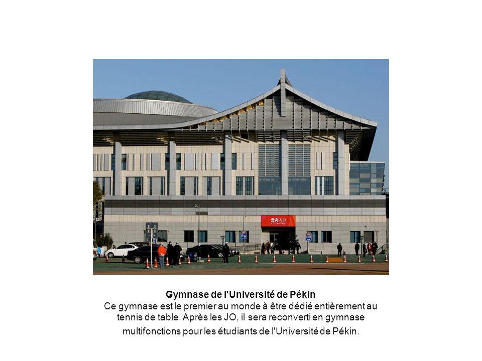 Gymnase de l'Université de Pékin Ce gymnase est le premier au monde à être dédié entièrement au tennis de table. Après les JO, il sera reconverti en g