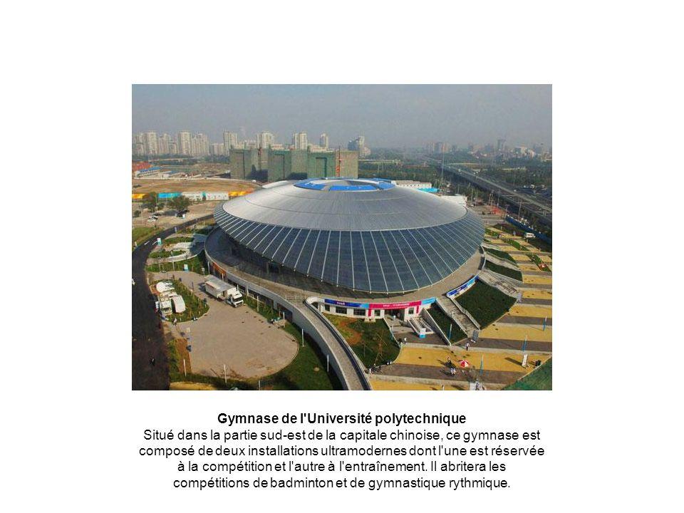 Gymnase de l'Université polytechnique Situé dans la partie sud-est de la capitale chinoise, ce gymnase est composé de deux installations ultramodernes