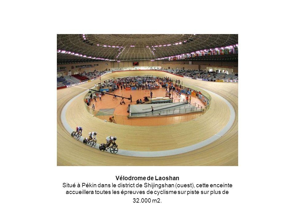 Vélodrome de Laoshan Situé à Pékin dans le district de Shijingshan (ouest), cette enceinte accueillera toutes les épreuves de cyclisme sur piste sur p