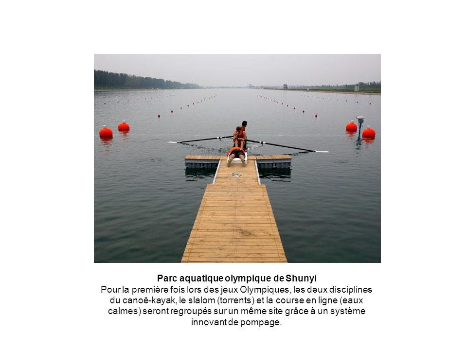 Parc aquatique olympique de Shunyi Pour la première fois lors des jeux Olympiques, les deux disciplines du canoë-kayak, le slalom (torrents) et la cou