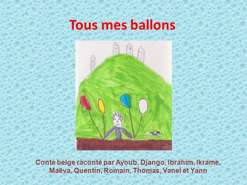 Tous mes ballons Conte belge raconté par Ayoub, Django, Ibrahim, Ikrame, Maëva, Quentin, Romain, Thomas, Vanel et Yann