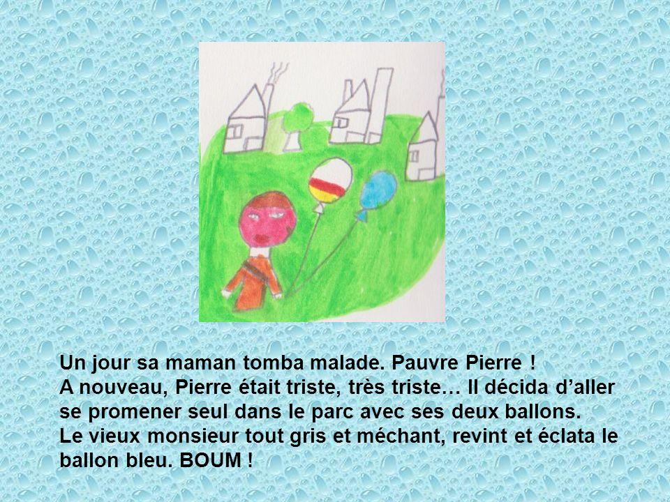 Un jour sa maman tomba malade. Pauvre Pierre ! A nouveau, Pierre était triste, très triste… Il décida daller se promener seul dans le parc avec ses de