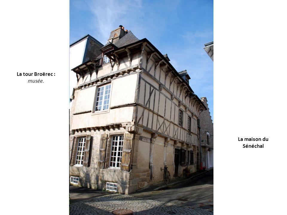 La maison du Sénéchal La tour Broërec : musée.