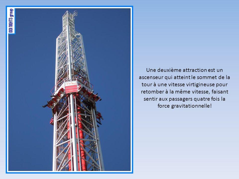 Une deuxième attraction est un ascenseur qui atteint le sommet de la tour à une vitesse virtigineuse pour retomber à la même vitesse, faisant sentir a