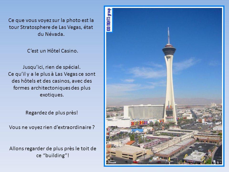 Ce que vous voyez sur la photo est la tour Stratosphere de Las Vegas, état du Névada. Cest un Hôtel Casino. Jusquici, rien de spécial. Ce quil y a le