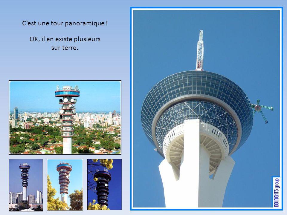 Cest une tour panoramique ! OK, il en existe plusieurs sur terre.