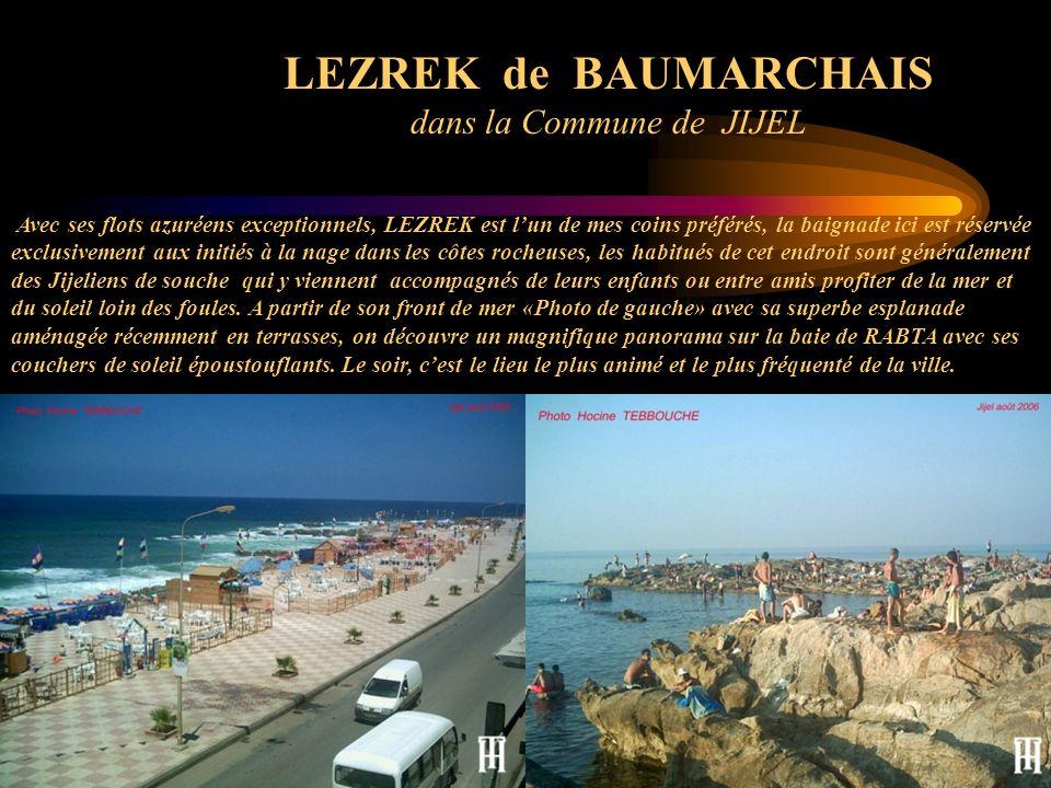 LEZREK de BAUMARCHAIS dans la Commune de JIJEL Avec ses flots azuréens exceptionnels, LEZREK est lun de mes coins préférés, la baignade ici est réserv