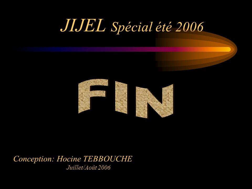 JIJEL Spécial été 2006 Conception: Hocine TEBBOUCHE Juillet/Août 2006