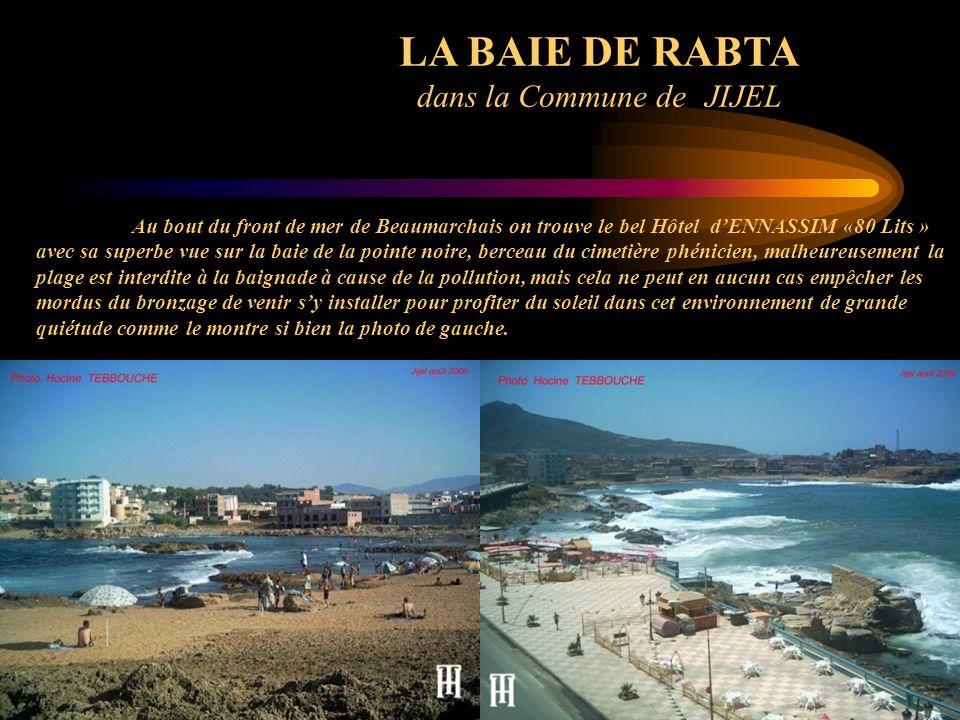 LA BAIE DE RABTA dans la Commune de JIJEL Au bout du front de mer de Beaumarchais on trouve le bel Hôtel dENNASSIM «80 Lits » avec sa superbe vue sur
