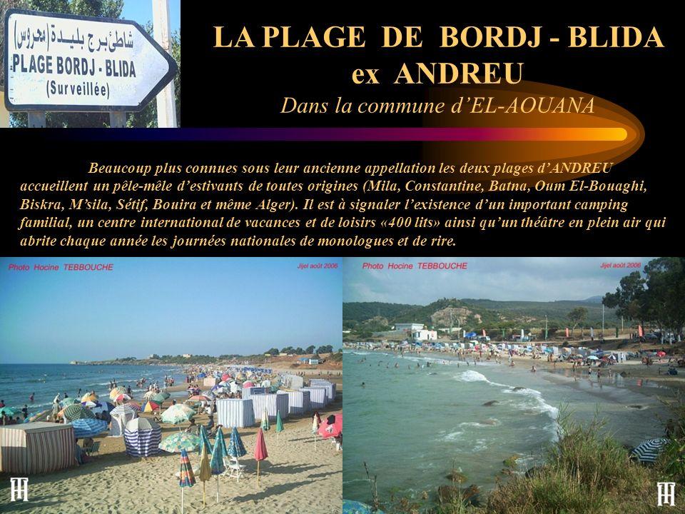 LA PLAGE DE BORDJ - BLIDA ex ANDREU Dans la commune dEL-AOUANA Beaucoup plus connues sous leur ancienne appellation les deux plages dANDREU accueillen