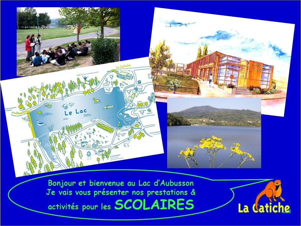 Bonjour et bienvenue au Lac dAubusson Je vais vous présenter nos prestations & activités pour les SCOLAIRES