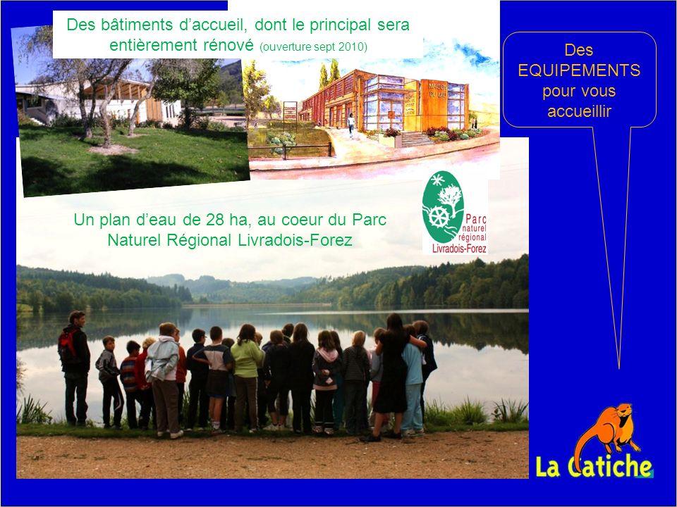 Des EQUIPEMENTS pour vous accueillir Un plan deau de 28 ha, au coeur du Parc Naturel Régional Livradois-Forez Des bâtiments daccueil, dont le principal sera entièrement rénové (ouverture sept 2010)