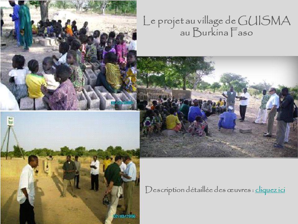 Le projet au village de GUISMA au Burkina Faso Description détaillée des œuvres : cliquez ici