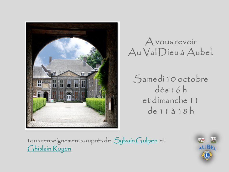 A vous revoir Au Val Dieu à Aubel, Samedi 10 octobre dès 16 h et dimanche 11 de 11 à 18 h tous renseignements auprès de Sylvain Gulpen et Ghislain RoyenSylvain Gulpen Ghislain Royen