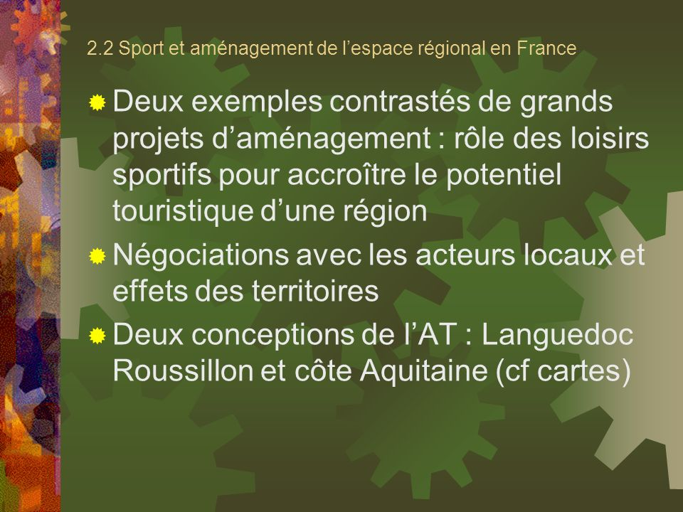 2.2 Sport et aménagement de lespace régional en France Deux exemples contrastés de grands projets daménagement : rôle des loisirs sportifs pour accroî