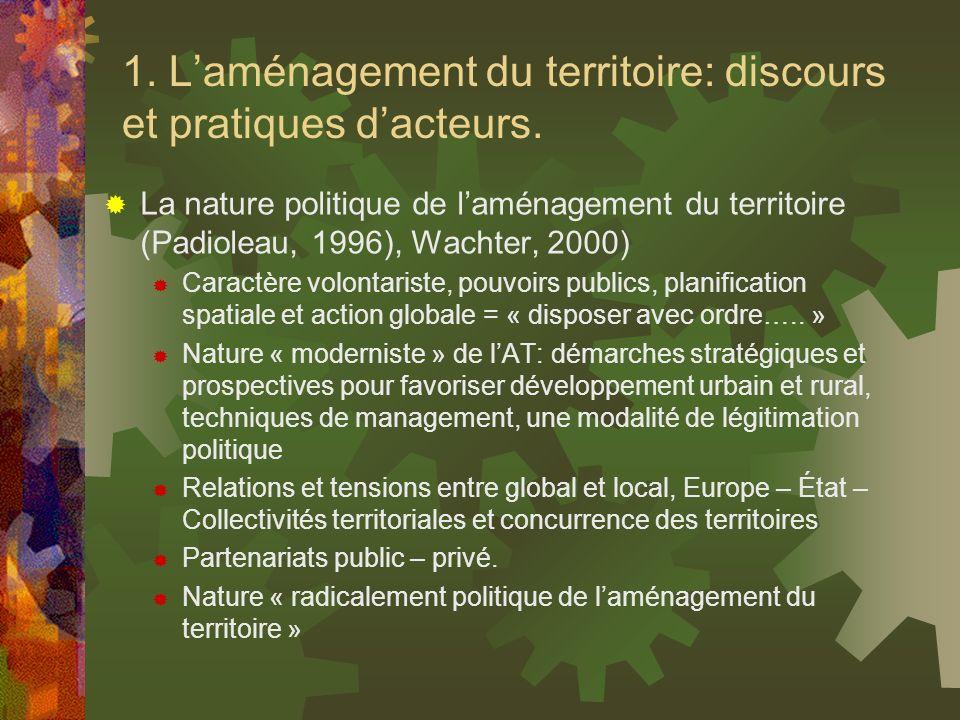 1. Laménagement du territoire: discours et pratiques dacteurs. La nature politique de laménagement du territoire (Padioleau, 1996), Wachter, 2000) Car