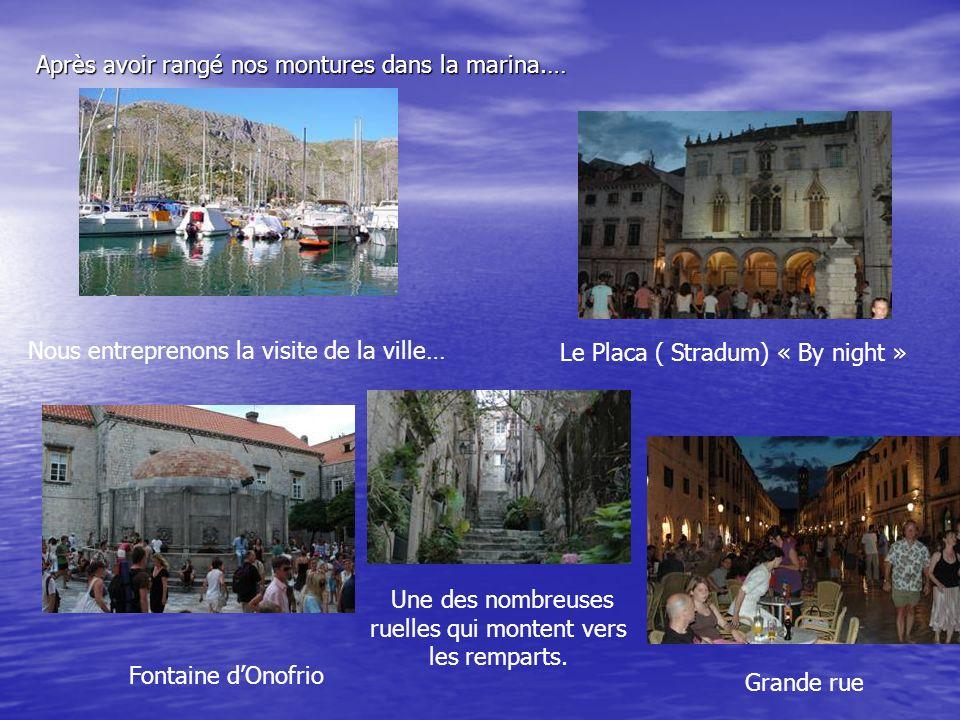 03 / 08 Si tout va bien nous atteindrons ce soir la moitié Voyage : Dubrovnik 450 miles ont été bouclé sans trop dennuis, Pourvu que ça dure .