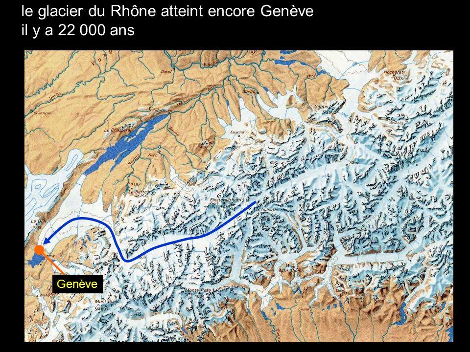 le glacier du Rhône atteint encore Genève il y a 22 000 ans Genève