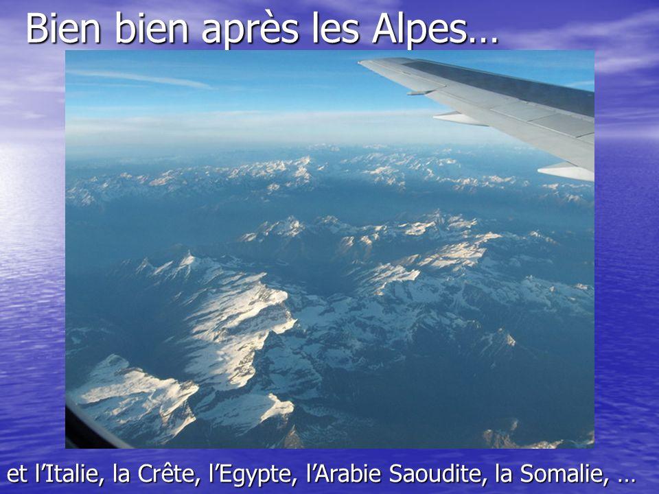 Bien bien après les Alpes… et lItalie, la Crête, lEgypte, lArabie Saoudite, la Somalie, …