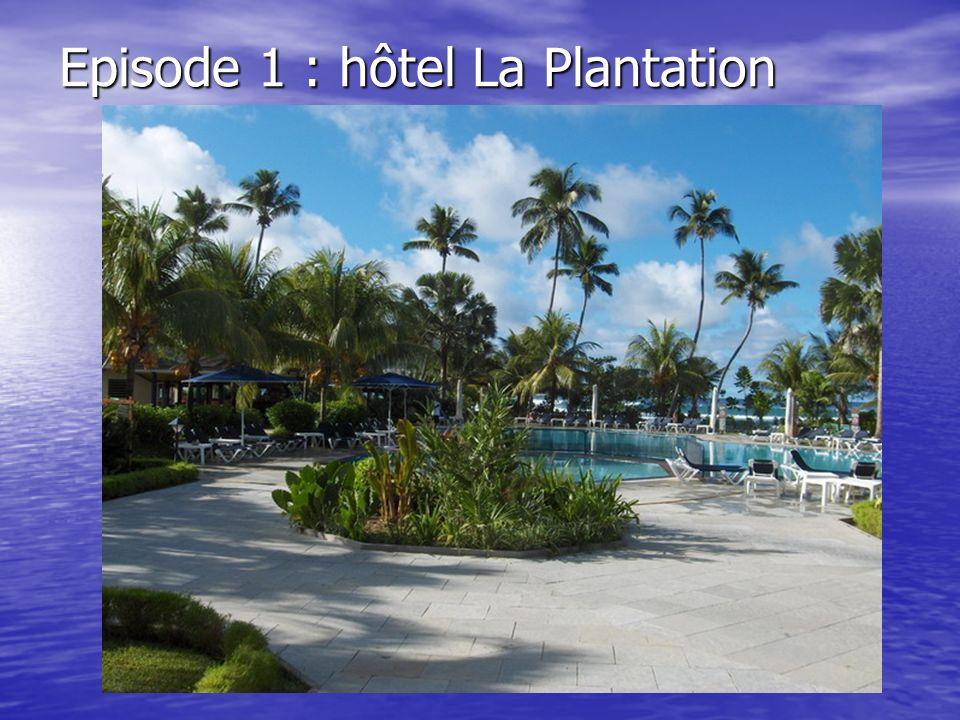 Episode 1 : hôtel La Plantation
