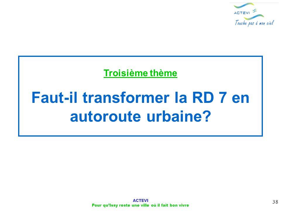 ACTEVI Pour quIssy reste une ville où il fait bon vivre 38 Troisième thème Faut-il transformer la RD 7 en autoroute urbaine?