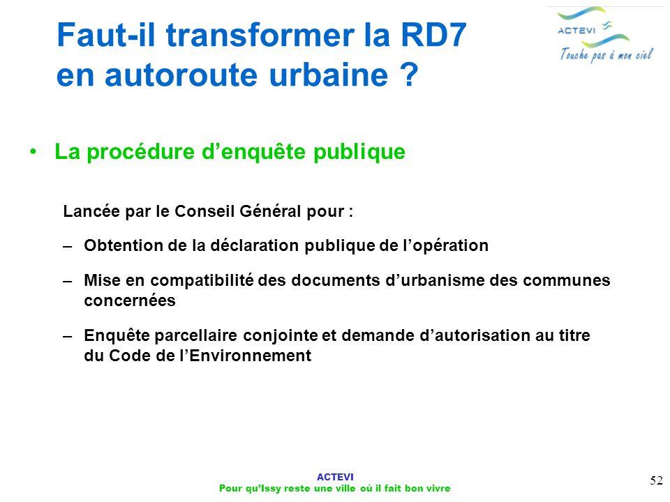 ACTEVI Pour quIssy reste une ville où il fait bon vivre 52 Faut-il transformer la RD7 en autoroute urbaine ? La procédure denquête publique Lancée par