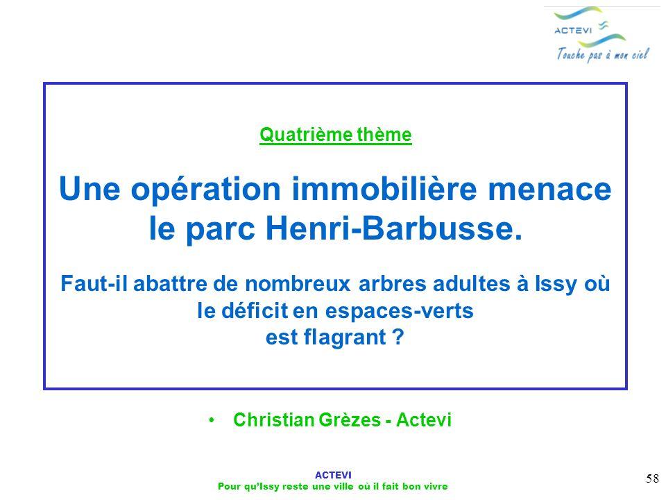 ACTEVI Pour quIssy reste une ville où il fait bon vivre 58 Quatrième thème Une opération immobilière menace le parc Henri-Barbusse. Faut-il abattre de
