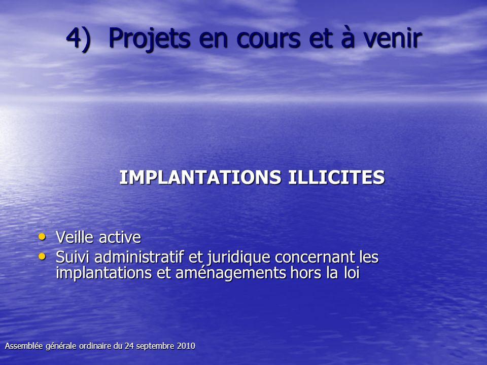 4) Projets en cours et à venir IMPLANTATIONS ILLICITES Veille active Veille active Suivi administratif et juridique concernant les implantations et am
