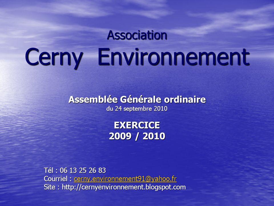 Assemblée Générale ordinaire du 24 septembre 2010 EXERCICE 2009 / 2010 Tél : 06 13 25 26 83 Courriel : cerny.environnement91@yahoo.fr cerny.environnem