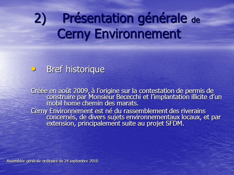 2) Présentation générale de Cerny Environnement Bref historique Bref historique Créée en août 2009, à lorigine sur la contestation de permis de constr