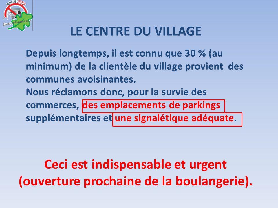 LE CENTRE DU VILLAGE Depuis longtemps, il est connu que 30 % (au minimum) de la clientèle du village provient des communes avoisinantes. Nous réclamon