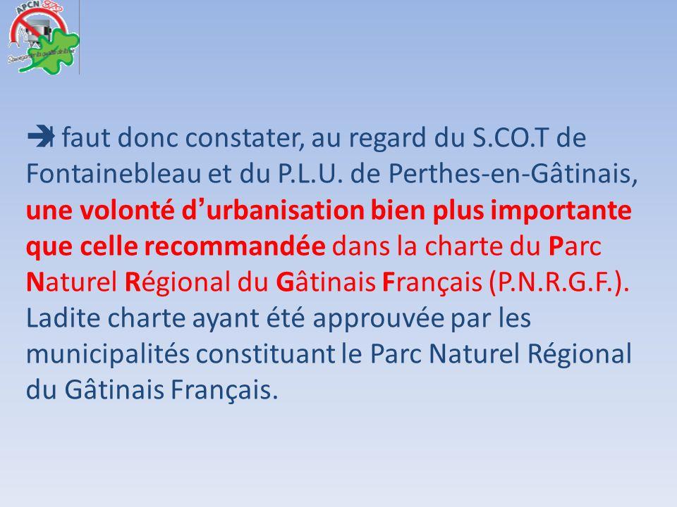 Il faut donc constater, au regard du S.CO.T de Fontainebleau et du P.L.U. de Perthes-en-Gâtinais, une volonté durbanisation bien plus importante que c