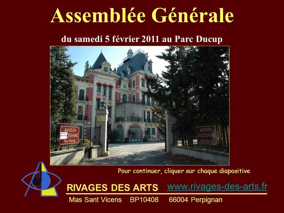 RIVAGES DES ARTS Assemblée Générale du samedi 5 février 2011 au Parc Ducup Pour continuer, cliquer sur chaque diapositive www.rivages-des-arts.fr Mas