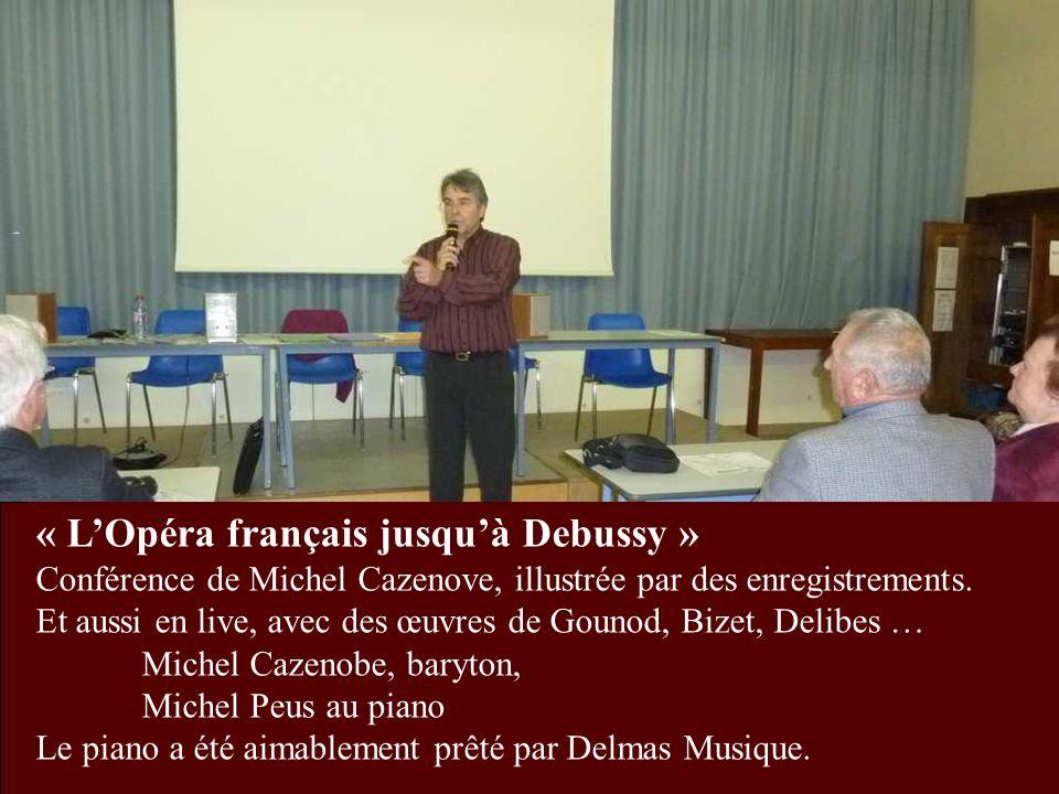 « LOpéra français jusquà Debussy » Conférence de Michel Cazenove, illustrée par des enregistrements. Et aussi en live, avec des œuvres de Gounod, Bize