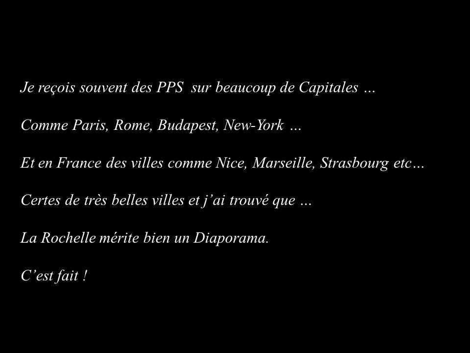Je reçois souvent des PPS sur beaucoup de Capitales … Comme Paris, Rome, Budapest, New-York … Et en France des villes comme Nice, Marseille, Strasbourg etc… Certes de très belles villes et jai trouvé que … La Rochelle mérite bien un Diaporama.