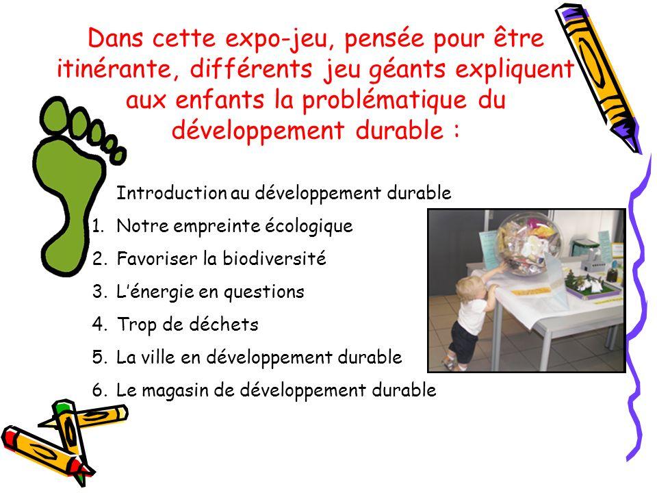 Dans cette expo-jeu, pensée pour être itinérante, différents jeu géants expliquent aux enfants la problématique du développement durable : Introductio
