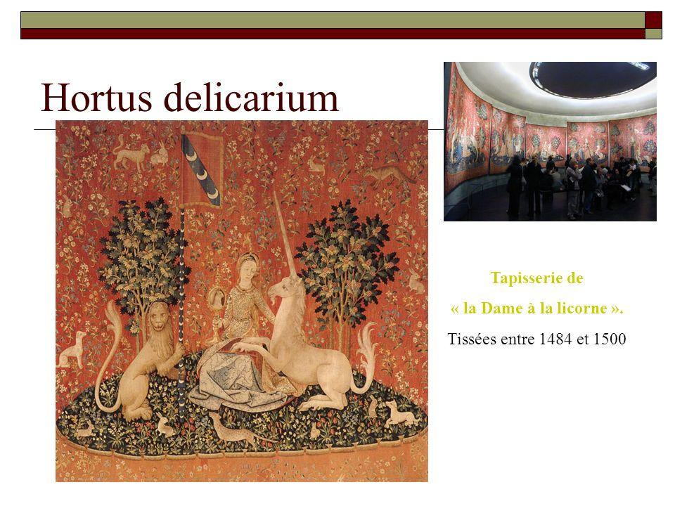 Hortus delicarium Tapisserie de « la Dame à la licorne ». Tissées entre 1484 et 1500