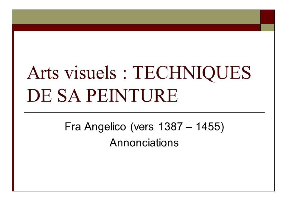 Arts visuels : TECHNIQUES DE SA PEINTURE Fra Angelico (vers 1387 – 1455) Annonciations
