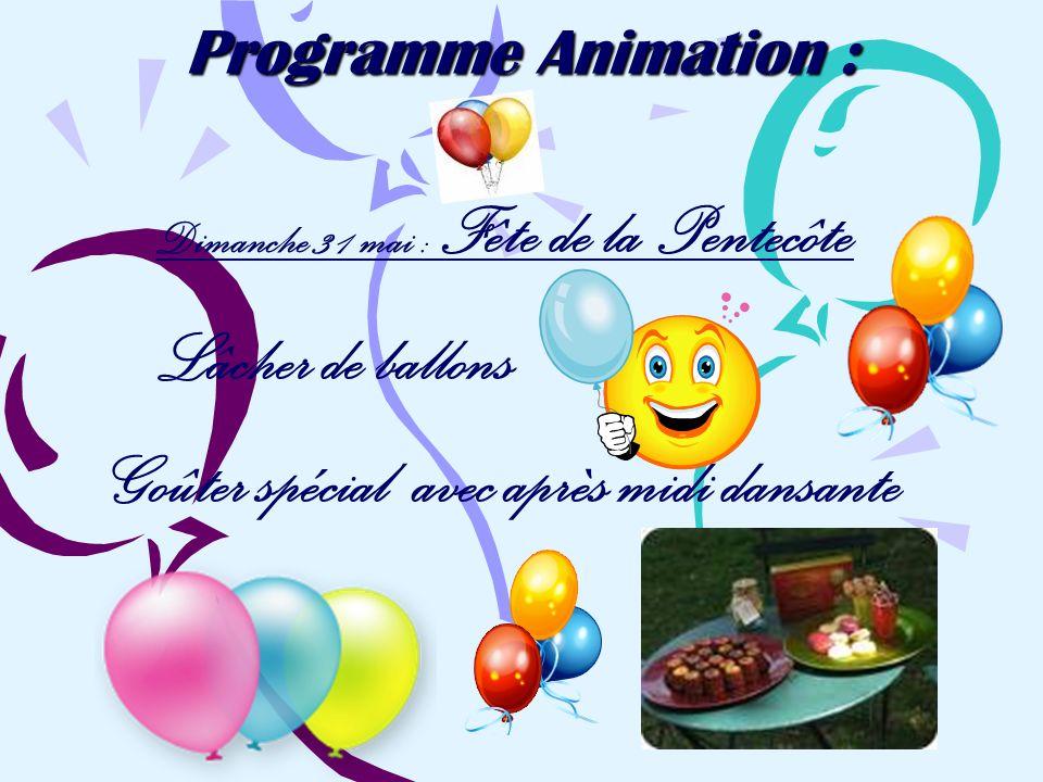 Programme Animation : Dimanche 31 mai : Fête de la Pentecôte Lâcher de ballons Goûter spécial avec après midi dansante