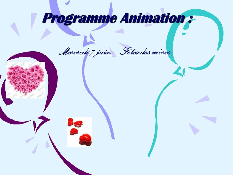 Programme Animation : M ercredi 7 juin : Fétes des mères