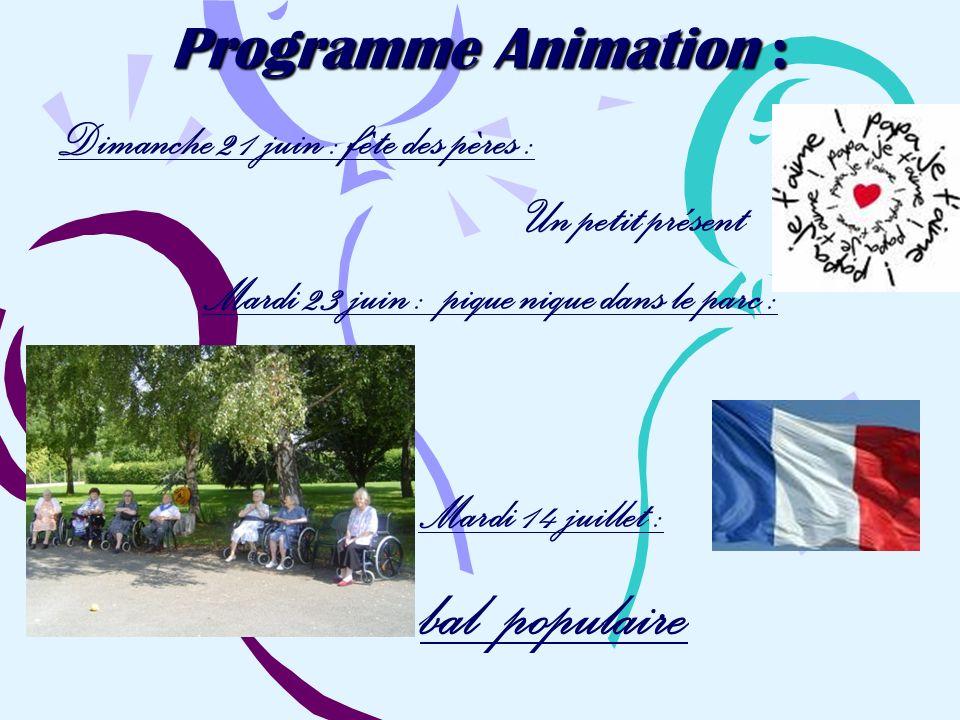 Programme Animation : Dimanche 21 juin : fête des pères : Un petit présent Mardi 23 juin : pique nique dans le parc : Mardi 14 juillet : bal populaire