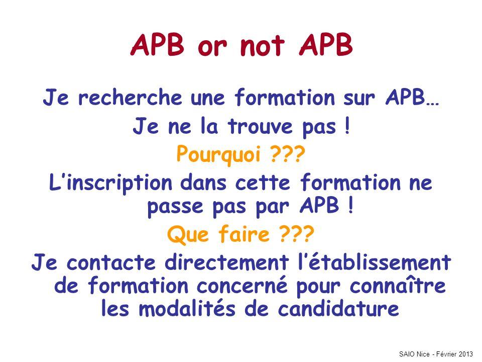 SAIO Nice - Février 2013 APB or not APB Je recherche une formation sur APB… Je ne la trouve pas ! Pourquoi ??? Linscription dans cette formation ne pa