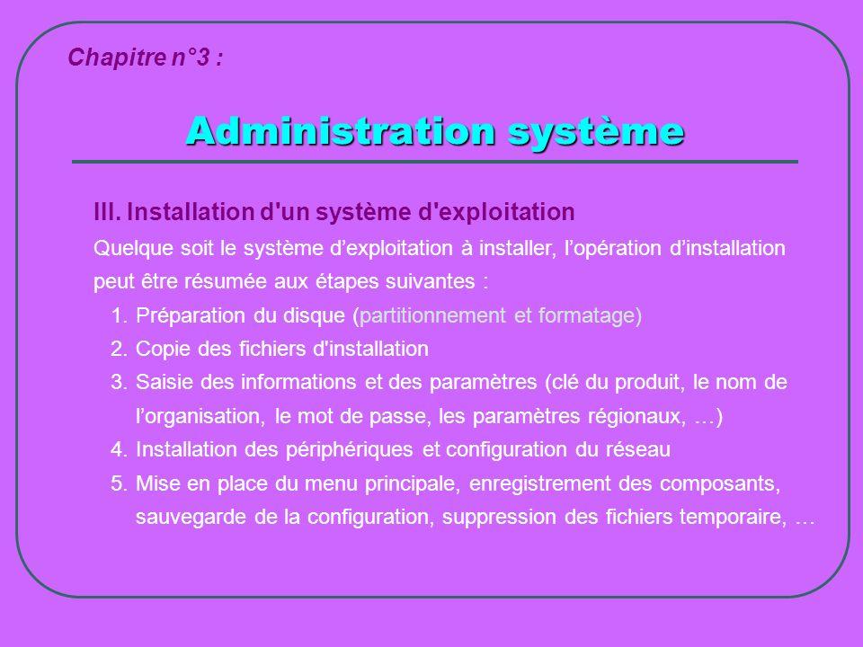 Administration système Chapitre n°3 : III. Installation d'un système d'exploitation Quelque soit le système dexploitation à installer, lopération dins
